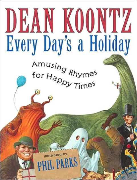 Every Day'S A Holiday: Amusing Rhymes For Happy Times Intended For Every Day Is A Holiday